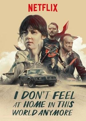 I Don t Feel at Home in This World Anymore. (2017) โลกนี้ไม่ใช่ที่ของฉัน